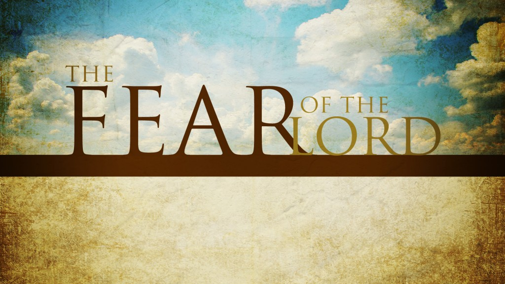 The Fear of the Lord is the beginning of all wisdom