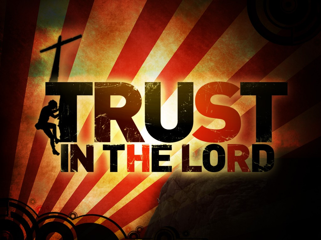 Trust in the Lord, the Arm of Flesh Will Fail you